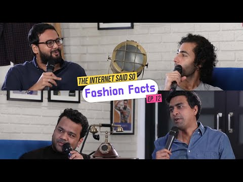 The Internet Said So | Ep. 12 -  Fashion Facts feat. Kumar Varun