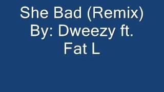 Dweezy ft. Fat L-She Bad (Remix)