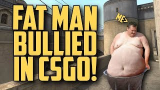 CS:GO - Funny Moments #57 (FAT MAN BULLIED IN CSGO)