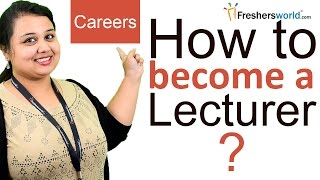How to Become a Lecturer? - Careers Advice, Eligibility, Institutes, Salaries, Scope