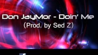 Don JayMor - Doin' Me (Prod. by Sed Z)