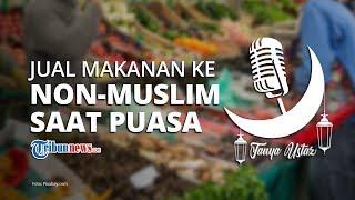 Bagaimana Hukumnya Jual Makanan pada Non-muslim di Siang Hari saat Puasa Ramadan?