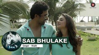 Sab Bhulake Full Video  3 AM  Rannvijay Singh & Anindita Nayar