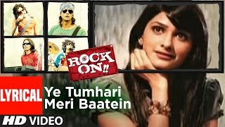 Lyrical: Ye Tumhari Meri Baatein | Rock On | Farhan Akhtar, Prachi Desai | Shankar Ehsaan Loy - Download this Video in MP3, M4A, WEBM, MP4, 3GP