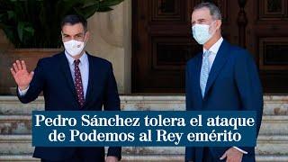 Pedro Sánchez tolera el ataque de Podemos al Rey emérito mientras se reúne con Felipe VI