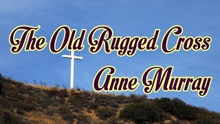 The Old Rugged Cross - Anne Murray - with lyrics