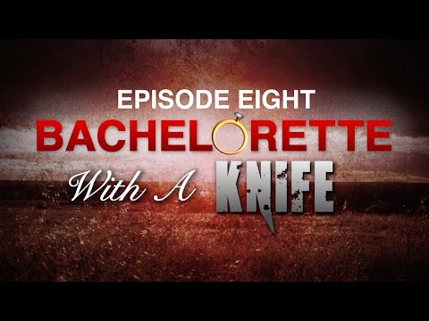 BACHELORETTE WITH A KNIFE: Episode Eight