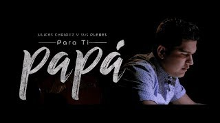Para Ti Papá - (Video Oficial) - Ulices Chaidez y Sus Plebes - DEL Records 2018