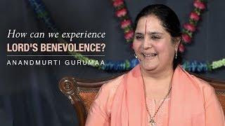 How can we experience Lord's benevolence? | Anandmurti Gurumaa