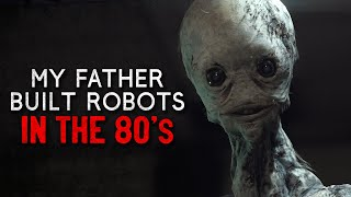 """""""My father built robots in the 80's"""" Creepypasta"""