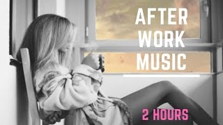 After Work Music: Best of After Work Music 2017 and Friday After Work Music