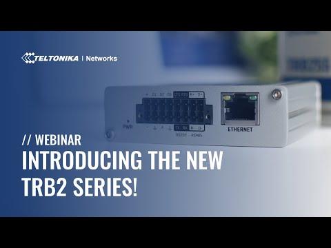 Teltonika webinar - Introducing the TRB2 Series!