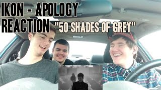 "Ikon - Apology MV Reaction (Non-Kpop fan) ""50 Shades of Grey"""