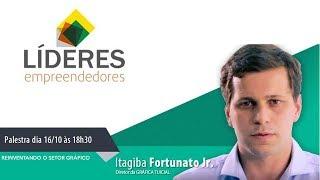 Reinventando o Setor Gráfico – Itagiba Fortunato Jr. – LÍDERES EMPREENDEDORES – Iguassu Valley