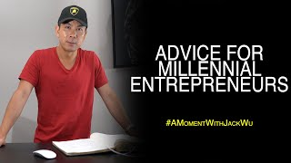 Advice For Millenial Entrepreneurs | A Moment With Jack Wu