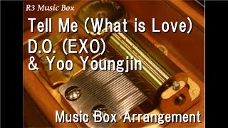 Tell Me (What is Love)/D.O. (EXO) & Yoo Youngjin [Music Box]