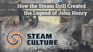 How the Steam Drill Created the Legend of John Henry - Steam Culture