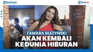Umumkan Akan Kembali ke Dunia Hiburan, Tamara Blezynski: Untuk Sementara