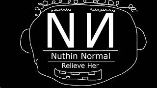 Relieve Her - Nuthin Normal