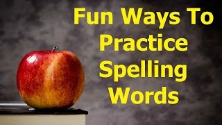 FUN WAYS TO PRACTICE SPELLING WORDS