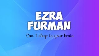 Can I sleep in your brain - Ezra Furman (lyrics)