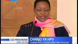 Chanjo ya HPV yazinduliwa kwa juhudi ya kupambana na saratani ya Kizazi.