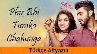 Phir Bhi Tumko Chahunga   Türkçe Altyazılı | Ah Kalbim | Half Girlfriend | Arijit Singh