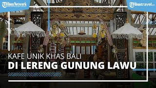 Kafe Unik di Lereng Gunung Lawu, Tawarkan Suasana Khas Bali