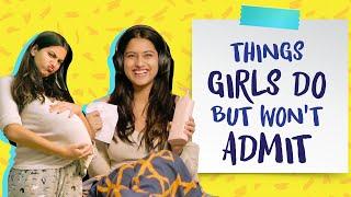 Things Girls Do But Won't Admit Ft. Twarita Nagar   Pataakha