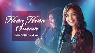 Halka Halka Suroor | Fanney Khan | Cover | Shraddha Sharma