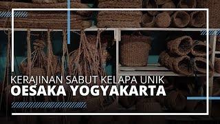 VIDEO TRAVEL| OESAKA Kerajinan dari Sabut Kelapa yang Unik, Harga Mulai Rp5 Ribuan