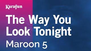 Karaoke The Way You Look Tonight - Maroon 5 *