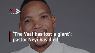 'The Vaal has lost a giant': Fans pour their hearts out for pastor Neyi