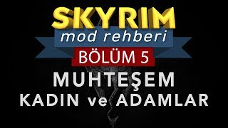 Skyrim Mod Rehberi #5 - MUHTEŞEM KADINLAR VE ADAMLAR | CBBE BODY APACHII HAIR EYES OF BEAUTY