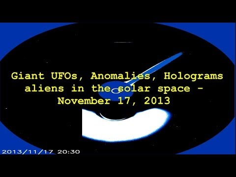 Giant UFOs, Anomalies, Holograms aliens in the solar space – November 17, 2013