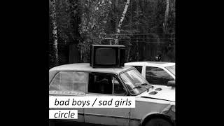 bad boys / sad girls - circle