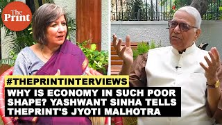 Why is the economy in such poor shape? Yashwant Sinha tells ThePrint's Jyoti Malhotra