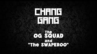 Chang Gang - The OG squad and the SWAPEROO (THE MOVIE)