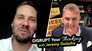 Disrupt Your Thinking...and Create Your Future Now with Jeremy Gutsche