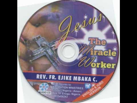 Rev. Fr. Ejike Mbaka C.: Jesus The Miracle Worker #1-6