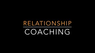 Life Coaching Videos to Help & Empower: Relationship Coaching