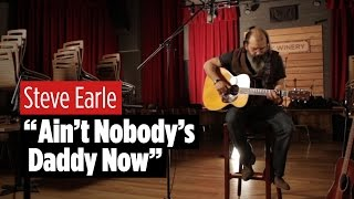"""Steve Earle Performs """"Ain't Nobody's Daddy Now"""""""