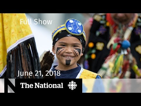 The National for Thursday June 21, 2018 — U.S. Immigration, Indigenous Day, At Issue