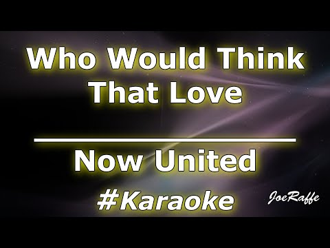 Now United - Who Would Think That Love (Karaoke)