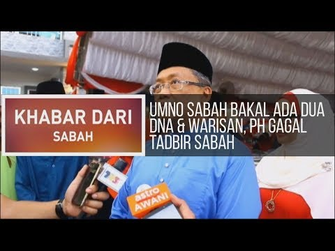 Khabar Dari Sabah: UMNO Sabah bakal ada dua DNA & Warisan, PH gagal tadbir Sabah