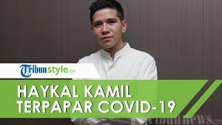 Haykal Kamil Cerita Pengalamannya Terpapar Covid-19, Merasa Bersalah Tak Jaga Protokol Kesehatan