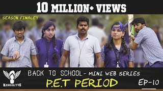 P.E.T PERIOD - Back to School - Mini Web Series - Season 01 Finale - EP 10 #Nakkalites