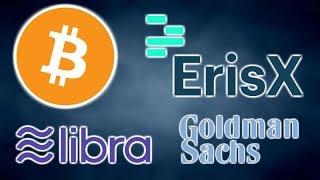 ERISX PHYSICAL BITCOIN FUTURES APPROVED CFTC - FACEBOOK LIBRA NY BITLICENSE - GOLDMAN SACHS CRYPTO