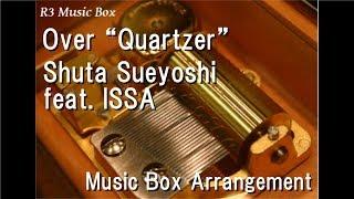 "Over ""Quartzer""/Shuta Sueyoshi feat. ISSA [Music Box] (""Kamen Rider Zi-O"" Theme Song)"