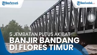 Lima Jembatan Putus dan Telan Puluhan Korban Jiwa akibat Banjir Bandang Flores Timur